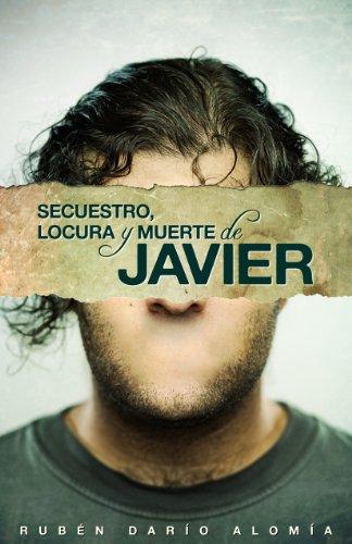 Secuestro, locura y muerte de Javier