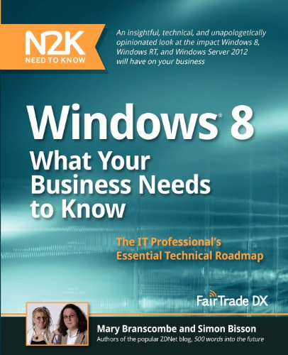 Windows 8: What Your Business Needs to Know: An insightful, technical, and unapologetically opinionated look at the impact Windows 8, Windows RT, and Windows Server 2012 will have on your business.