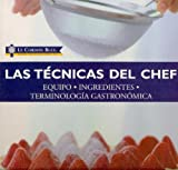 Las Tecnicas Del Chef / Kitchen Essentials: Equipo, Ingredientes, Terminologa Gastronmica / The Complete Illustrated Reference to the Ingredients, ... Terms, and Techniques used by Le Cordon Bleu