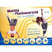 Mobilité et psychomotricité pour les enfants : 120 exercices ludiques et illustrés pour les 3-13 ans