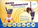 Mobilité et psychomotricité pour les enfants - 120 exercices ludiques et illustrés pour les 3-13 ans