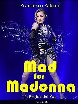 Mad for Madonna: La regina del pop di [Falconi, Francesco]