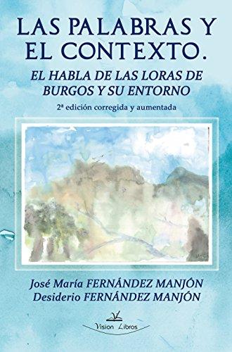 Las palabras y el contexto.: El habla de las loras de Burgos y su entorno por José María Fernández Manjón