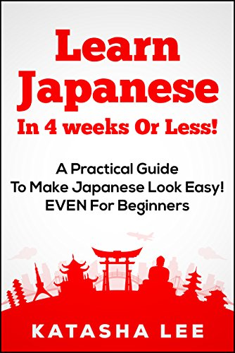 Learn Japanese In 4 Weeks Or Less! – A Practical Guide To Make Japanese Look Easy! EVEN For Beginners (English Edition) por Katasha Lee