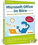 Microsoft Office im Büro: Die besten Tipps & Tricks für die Arbeit am PC. Der ideale Begleiter für Ausbildung und Wiedereinstieg