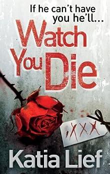 Watch You Die by [Lief, Katia]