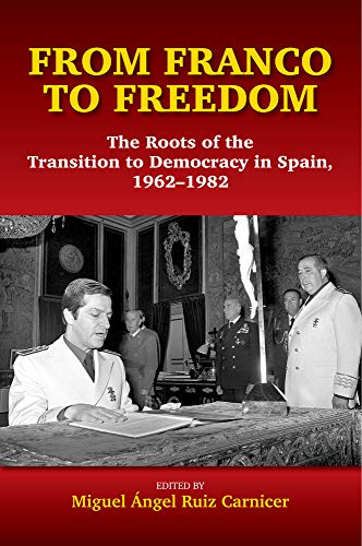 From Franco to Freedom: The Roots of the Transition to Democracy in Spain, 19621982 (Sussex Studies in Spanish History)