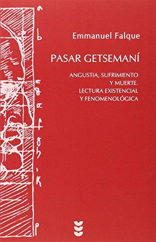 Pasar Getsemaní. Angustia, Sufrimiento Y Muerte. Lectura Existencial Y Fenomenológica (Hermeneia)
