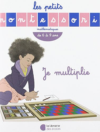 Je multiplie : Mathématiques de 6 à 9 ans