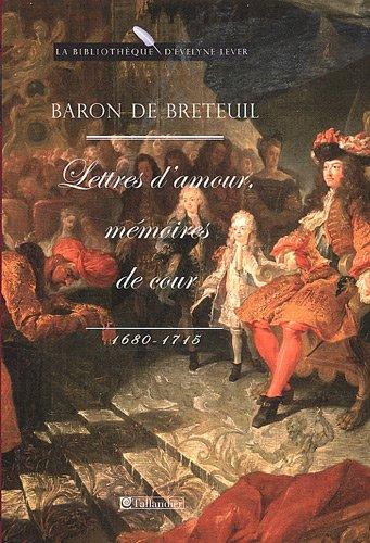 Lettres d'amour, mémoires de cour : 1680-1715 par Louis Breteuil