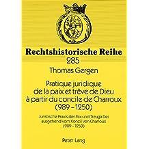 Pratique juridique de la paix et trêve de Dieu à partir du concile de Charroux (989-1250): Juristische Praxis der Pax und Treuga Dei ausgehend vom ... Charroux (989-1250) (Rechtshistorische Reihe)