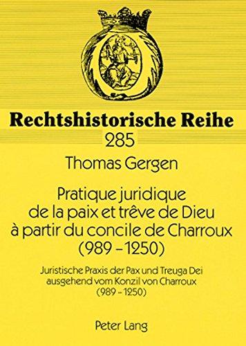 Pratique Juridique De La Paix Et Treve De Dieu a Partir Du Concile De Charroux 989-1250 par Thomas Gergen