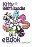 Kitty Beuteltasche: E-Book Kitty♥ Universale Beutel-Tasche in 6 Größen von Handtasche bis Badetasche oder großem Shopper oder eben für all die Dinge, die transportiert werden sollen...
