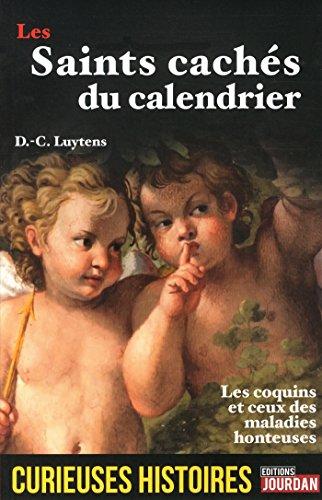 Les saints cachés du calendrier - Curieuses histoir par Daniel-charles Luytens
