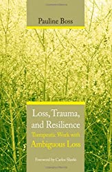 Loss Trauma & Resilience: Therapeutic Work with Ambiguous Loss