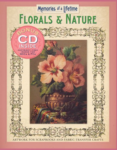 Floral and Nature: Artwork for Scrapbooks and Fabric-transfer Crafts (Memories of a Lifetime)