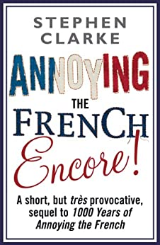 Annoying The French Encore! par [Clarke, Stephen]
