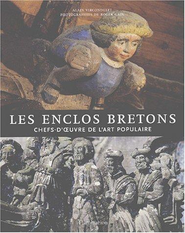 Les enclos bretons : Chefs-d'oeuvres de l'art populaire par Alain Vircondelet