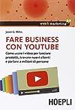 Scarica Libro Fare business con YouTube Come usare i video per lanciare prodotti trovare nuovi clienti e parlare a milioni di persone (PDF,EPUB,MOBI) Online Italiano Gratis