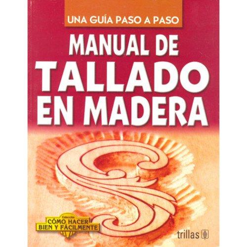 Manual De Tallado En Madera (Coleccion Como Hacer Bien Y Facilmente)