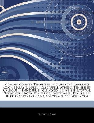 [ Articles on McMinn County, Tennessee, Including: J. Lawrence Cook, Harry T. Burn, Tom Saffell, Athens, Tennessee, Calhoun, Tennessee, Englewood, Tenne Hephaestus Books ( Author ) ] { Paperback } 2011