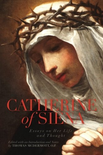 Catherine of Siena: Essays on Her Life and Thought by Thomas McDermott O.P (2015-06-02)