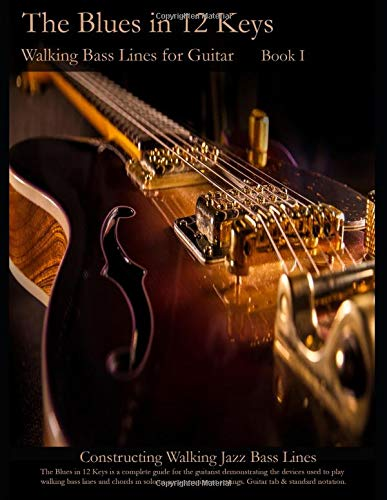 The Blues in 12 Keys - Walking Bass Lines for Guitar (Constructing Walking Jazz Bass Lines, Band 1)