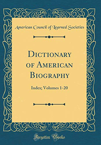 Dictionary of American Biography: Index; Volumes 1-20 (Classic Reprint) por American Council of Learned Societies