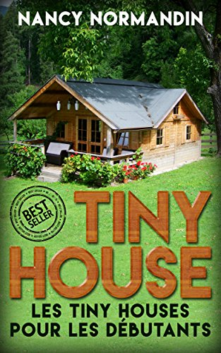 Tiny House: Tiny Houses Pour Débutants (Tiny House, Tiny Houses, Petites Maisons, Petites Maison, Économiser)