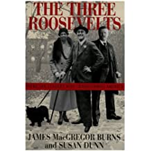 Three Roosevelts: Patrician Leaders Who Transformed America by James MacGregor Burns (2000-10-01)