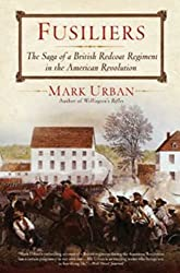 Fusiliers: The Saga of a British Redcoat Regiment in the American Revolution by Mark Urban (2008-11-11)