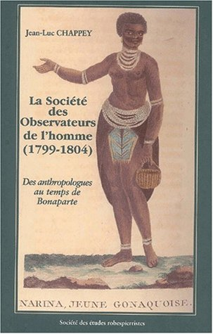 La Société des Observateurs de l'homme (1799-1804). : Des anthropologues au temps de Bonaparte par Jean-Luc Chappey
