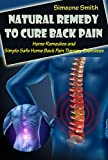 Natural Remedy to Cure Back pain: Home Remedies and Simple Safe Home Back Pain Therapy Exercises