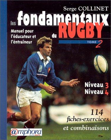 Les fondamentaux du rugby. Tome 2,  Manuel pour l'éducateur et l'entraîneur, niveaux 3 et 4, 114 fiches-exercices et combinaisons par Serge Collinet
