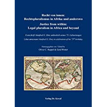 Recht von innen: Rechtspluralismus in Afrika und anderswo/ Justice from within: Legal pluralism in Africa and beyond: Festschrift Manfred O. Hinz ... birthday (Studien zur Rechtswissenschaft)