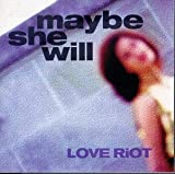 Songtexte von Love Riot - Maybe She Will