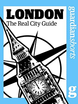 London: The real city guide (Guardian Shorts Book 14) (English Edition) par [Guardian, The]