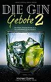 Die GIN Gebote 2: Gin Fakten, Historie, Mythen & Co. Inkl. außergewöhnlicher Rezepte