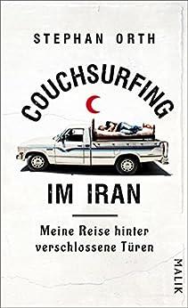 Couchsurfing im Iran: Meine Reise hinter verschlossene Türen von [Orth, Stephan]