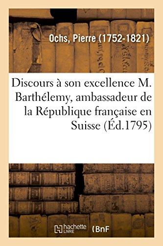 Discours adressé à son excellence M. Barthélemy, ambassadeur de la République française en Suisse: en présence du Conseil secret et au nom de l'État de Basle, le 22 janvier 1795 par Pierre Ochs