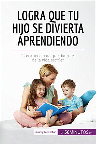 Logra que tu hijo se divierta aprendiendo: Los trucos para que disfrute de la vida escolar (Equilibrio)