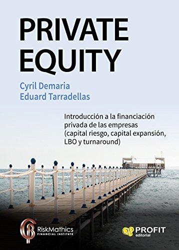 Private Equity: Introducción a la financiación privada de las empresas (capital riesgo, capital expansión, LBO y turnaround) por Cyril Demaria