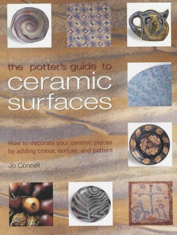 The Potter's Guide to Ceramic Surfaces: A Practical Directory of Ceramic Surface Decoration Techniques, Plus Guidance on How Best to Use Them