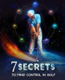 The 7 Secrets to Mind Control in Golf