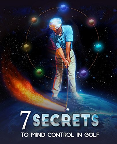 The 7 Secrets to Mind Control in Golf (English Edition)