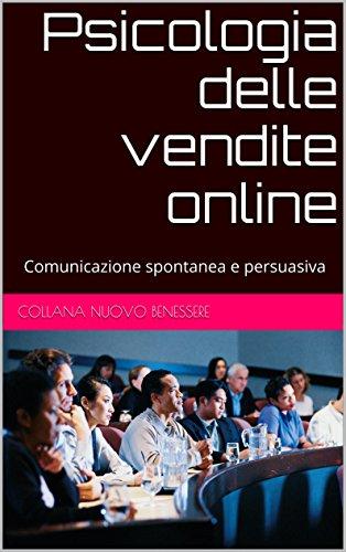Psicologia delle vendite online: Comunicazione spontanea e persuasiva
