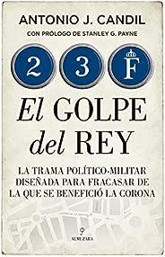 23-F. El golpe del Rey: La trama político-militar diseñada para fracasar de la que se benefició la Corona (His