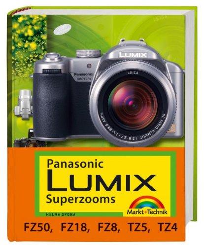 Panasonic Kamera Fz18 (Panasonic Lumix Superzooms - Für FZ50, FZ18, FZ8, TZ5 und TZ4 (Kamerahandbücher))