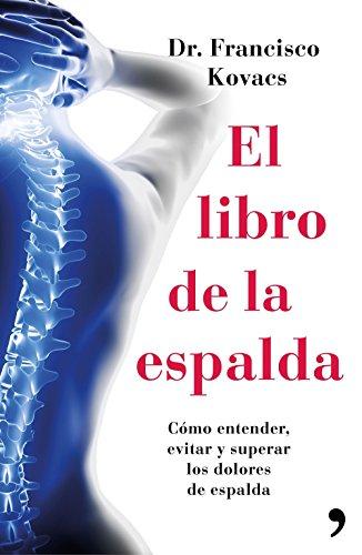 El libro de la espalda: Cómo entender, evitar y superar los dolores de espalda (Fuera de Colección) por Dr. Francisco Kovacs