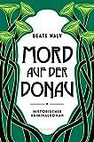 Mord auf der Donau: Historischer Kriminalroman